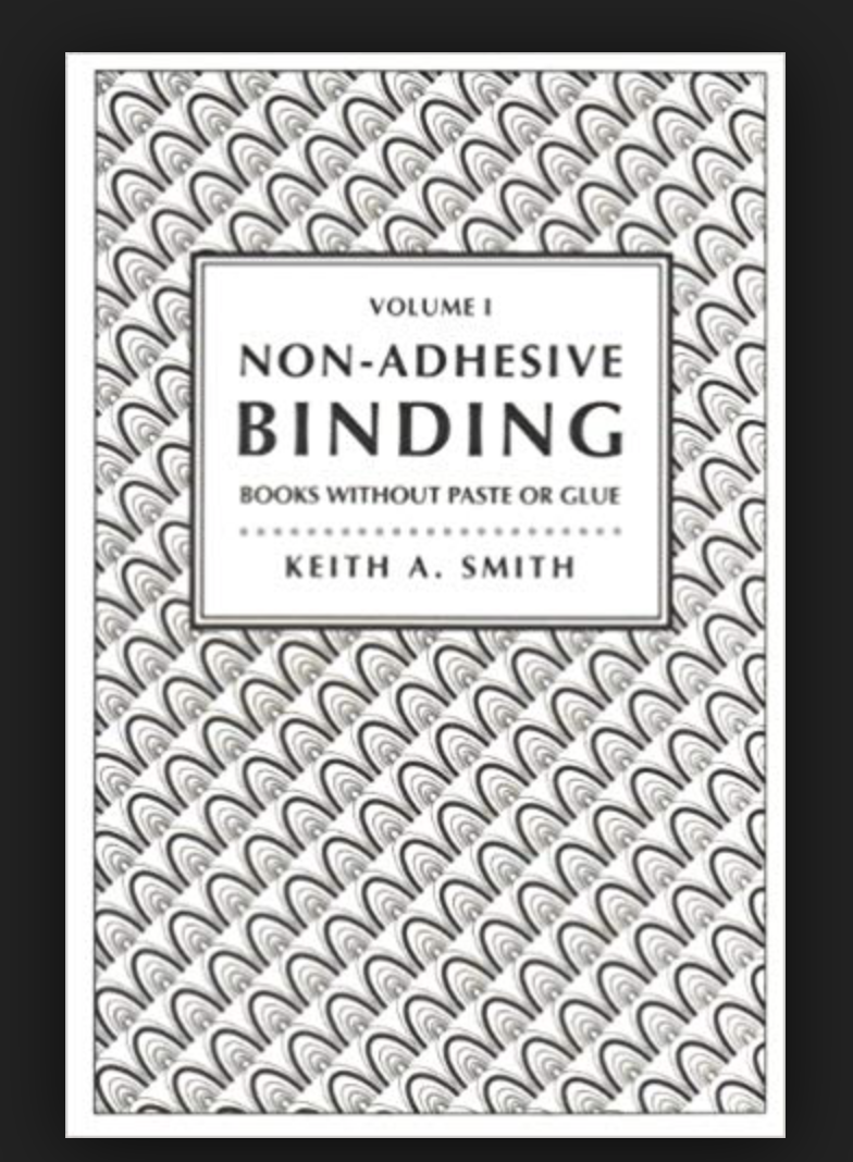 Volume I Non-Adhesive Binding:Books Without Paste or Glue. Keith Smith.