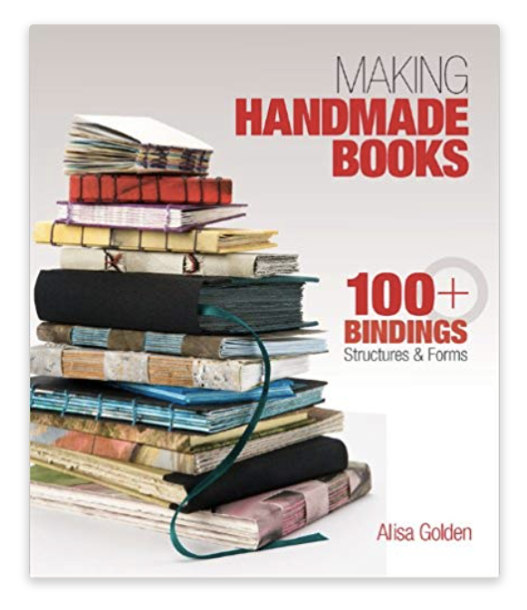 Making Handmade Books: 100+ Bindings, Structures & Forms.